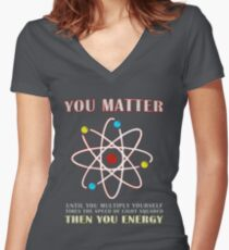 You Matter Than You Energy Funny Science Geek Quote Women's Fitted V-Neck T-Shirt