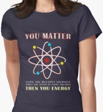 You Matter Than You Energy Funny Science Geek Quote Women's Fitted T-Shirt