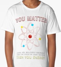 You Matter Than You Energy Funny Science Geek Quote Long T-Shirt