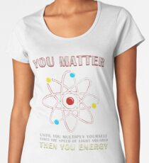 You Matter Than You Energy Funny Science Geek Quote Premium Scoop T-Shirt