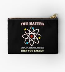 You Matter Than You Energy Funny Science Geek Quote Studio Pouch