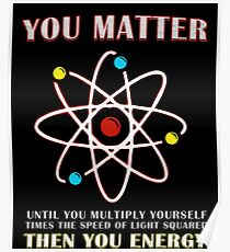 You Matter Than You Energy Funny Science Geek Quote Poster