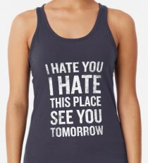I Hate This Place See You Tomorrow Funny Quote  Women's Tank Top