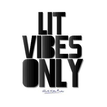 LIT VIBES ONLY by RellICatone