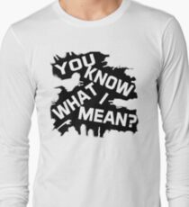 You know what I mean Graphic Text Long Sleeve T-Shirt