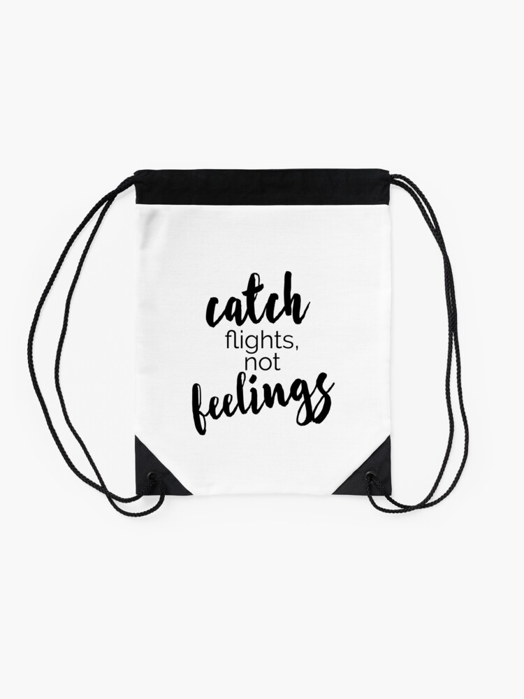Alternate view of Quote Catch Flights Not Feelings Drawstring Bag