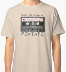 You're My Favorite Mix Tape Classic T-Shirt