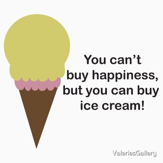 """You Can't Buy Happiness (Ice Cream)"" T-Shirts & Hoodies ..."