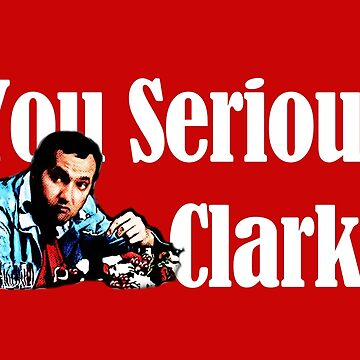you Serious clark? by JTK667