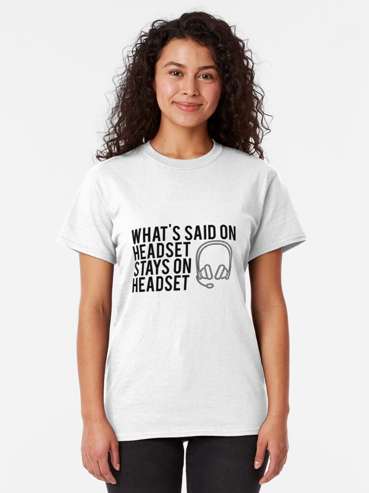 Alternate view of What's Said On Headset Stays On Headset Classic T-Shirt