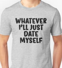 Whatever I'll Just Date Myself Unisex T-Shirt