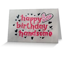 happy birthday handsome. red + black + hearts Greeting Card