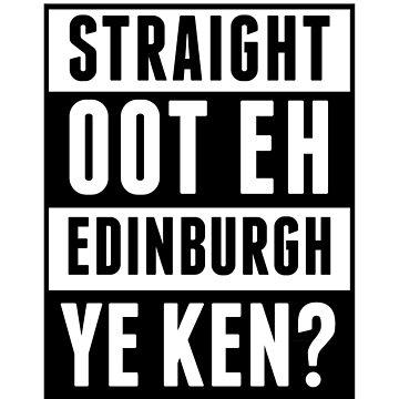 Straight Oot Eh Edinburgh, Ye Ken white by 21Posters