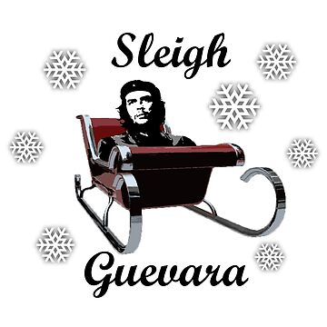 Sleigh Guevara - Che Guevara Christmas Design by tpz757
