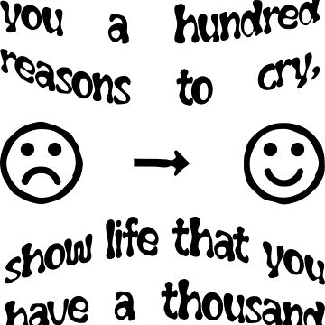 When life gives you a hundred reasons to cry, show life that you have a thousand reasons to smile by staselnik