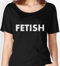 FETISH Women's Relaxed Fit T-Shirt