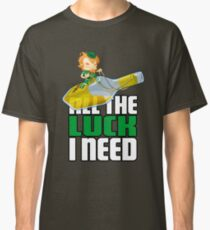All The Luck I Need Classic T-Shirt