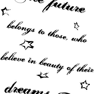 The future belongs to those, who believe in beauty of their dreams by staselnik