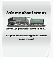 "Funny, for train fans. ""Ask me about trains"" Trainspotter, steam train, model trains... Poster"