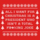All I want for Christmas is a President who isn't a total F@#KING JOKE by ClothedCircuit