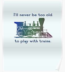 "Train fan, trainspotter - ""I'll never be too old to play with trains"" Poster"