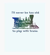"Train fan, trainspotter - ""I'll never be too old to play with trains"" Photographic Print"