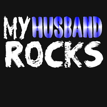 My Wife Rocks Great Marriage Love Conquers all  by hispanicworld