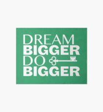 Dream Bigger.  Do Bigger  Art Board