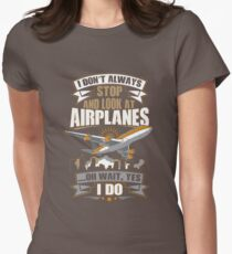 I Don't Always Stop And Look At Airplanes Funny Gift Women's Fitted T-Shirt