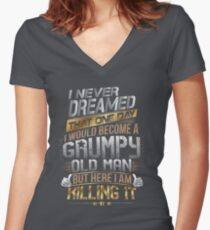 I Never Dreamed That One Day I'd Become A Grumpy Old Man But Women's Fitted V-Neck T-Shirt
