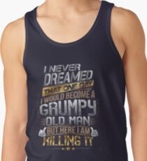 I Never Dreamed That One Day I'd Become A Grumpy Old Man But Tank Top