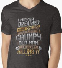 I Never Dreamed That One Day I'd Become A Grumpy Old Man But Men's V-Neck T-Shirt