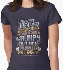 Ich habe nie geträumt, dass ich eines Tages ein mürrischer alter Mann werden würde Tailliertes T-Shirt