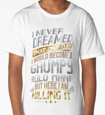I Never Dreamed That One Day I'd Become A Grumpy Old Man But Long T-Shirt