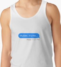 """Mulder, it's me..."" Tank Top"