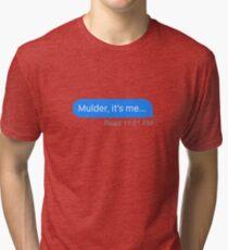 """Mulder, it's me..."" Tri-blend T-Shirt"