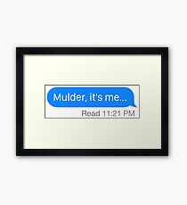 """""""Mulder, it's me..."""" Framed Print"""