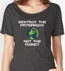 Destroy the Patriarchy Not the Planet Women's Relaxed Fit T-Shirt