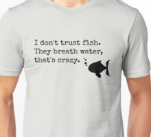 I Don't Trust Fish Unisex T-Shirt