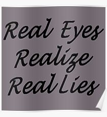 Real Eyes Realize Real Lies Handwriting Black Text Poster