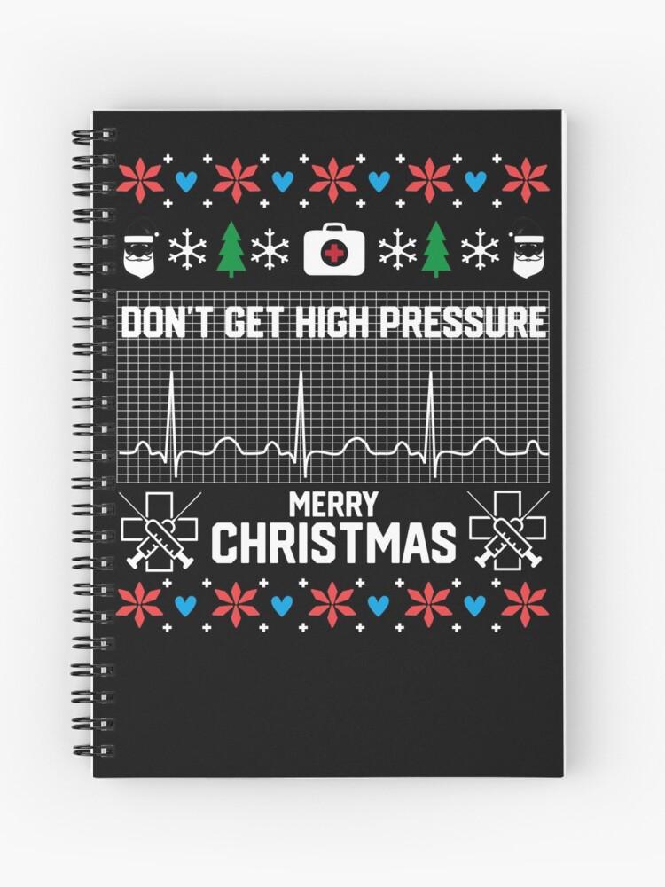 Nurse Christmas Sweater.Don T Get High Pressure Nurse Ugly Christmas Sweater Spiral Notebook
