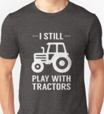 I Still Play With Tractors Funny Farmer Gift Unisex T-Shirt