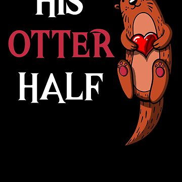 His Otter Half Valentines Day Girlfriend Anniversary Matching by underheaven