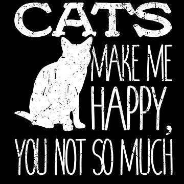 Cats Make Me Happy You Not So Much Cat Lover Gift  by 91design