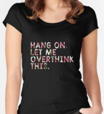 HANG ON LET ME OVERTHINK THIS NEW Women's Fitted Scoop T-Shirt