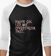 HANG ON LET ME OVERTHINK THIS NEW T-SHIRT T-Shirt
