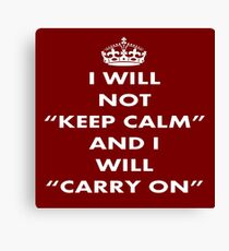 I Will Not Keep Calm and I Will Carry On White Text Canvas Print