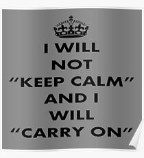 I Will Not Keep Calm and I Will Carry On Black Text Poster