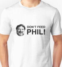Do not feed phil! Unisex T-Shirt