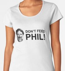 Do not feed phil! Women's Premium T-Shirt